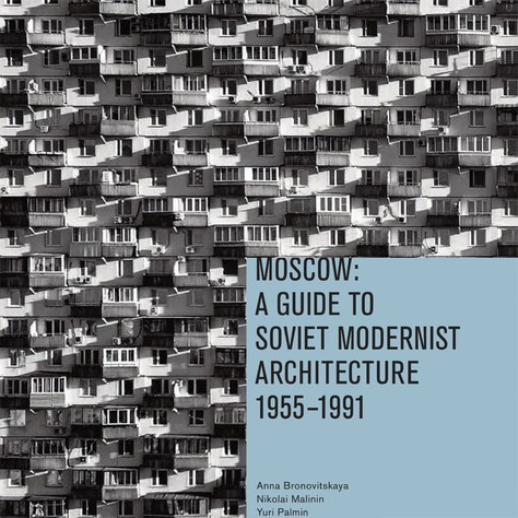 """""""Moscow: A guide to Soviet modernist architecture 1955-1991"""""""